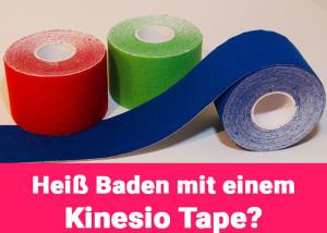 Kann man mit einem Kinesio Tape heiß baden gehen?